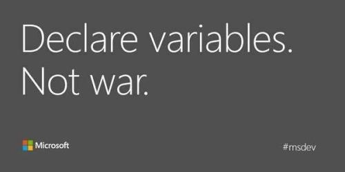 Declare variables. Not war.