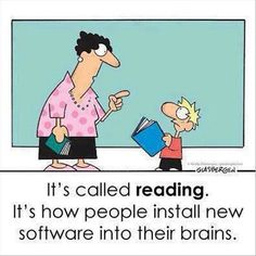 """""""It's called 'reading'. It's how people install new software in their brain"""""""
